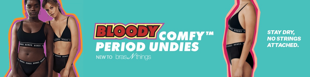 BLOODY comfy PERIOD UNDIES. New to Bras N Things. Stay dry, no strings attached.