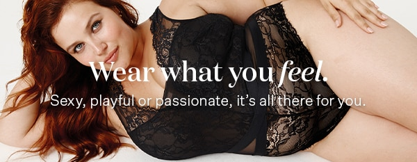 Wear what you feel. Sexy, playful or passionate, it's all there for you.