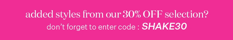 Don't forget to enter code SHAKE30